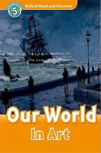 oxford read and discover 5 our world in art - ISBNx: 9780194645041