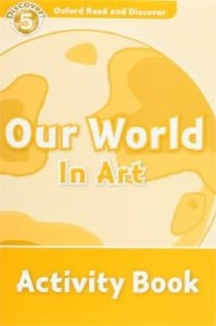 oxford read and discover 5 our world in art activity book - ISBNx: 9780194645140