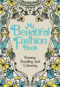 my beautiful fashion book  drawing doodling and colouring - ISBNx: 9781780552446