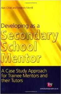 developing as a secondary school mentor a case study approach for trainee mentors and their tutors - ISBN: 9781844450268