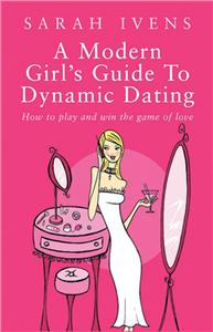 a modern girls guide to dynamic dating - ISBNx: 9780749923907