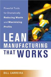 lean manufacturing that works  powerful tools for dramatically reducing waste and maximizing profit - ISBNx: 9780814434277