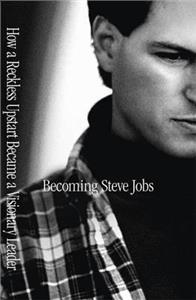becoming steve jobs  the evolution of a reckless upstart into a visionary leader - ISBN: 9781444761993