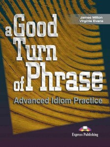 a good turn of phrase advanced idiom practice students book - ISBN: 9781842168462