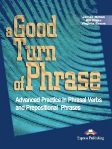 a good turn of phrase advanced practice in phrasal verbs and prepositional phrases students book - ISBN: 9781842168486