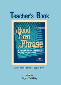 a good turn of phrase advanced practice in phrasal verbs and prepositional phrases teachers book - ISBN: 9781842168493
