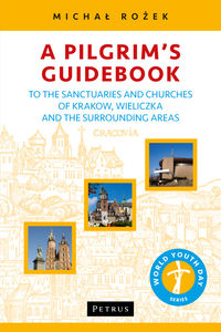 a pilgrims guidebook to the sanctuaries and churches of krakow wieliczka and the surrounding areas - ISBN: 9788377202975