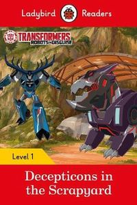 Transformers: Decepticons in the Scrapyard Ladybird Readers Level 1