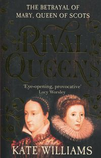 rival queens the betrayal of mary queen of scots - ISBNx: 9780099549734