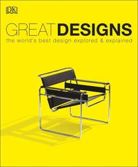 great designs the worlds best design explored  explained - ISBN: 9780241298817