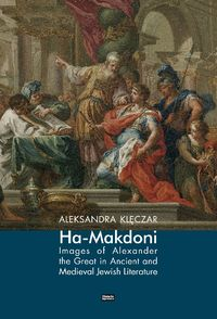 ha-makedoni images of alexander the great in ancient and medieval jewish literature - ISBN: 9788365080981