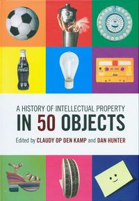 a history of intellectual property in 50 objects - ISBN: 9781108420013